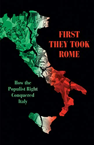 9781786637611: First They Took Rome: How the Populist Right Conquered Italy