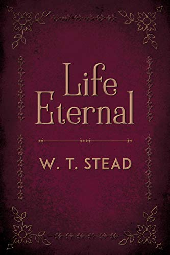 Life Eternal: William Thomas Stead