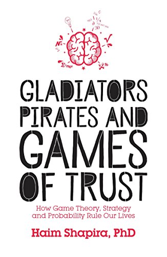 9781786780102: Gladiators, Pirates and Games of Trust: How Game Theory, Strategy and Probability Rule Our Lives
