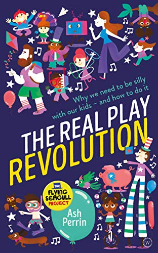 9781786782236: The Real Play Revolution: Why We Need to Be Silly with Our Kids - and How to Do It
