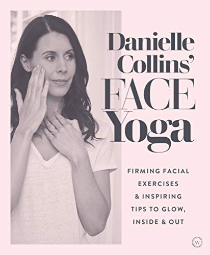 9781786782458: Danielle Collins' Face Yoga: Firming facial exercises & inspiring tips to glow, inside and out
