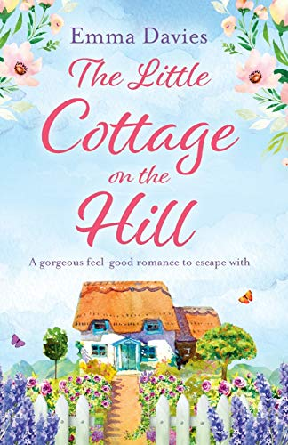 9781786813510: The Little Cottage on the Hill: A gorgeous feel good romance to escape with: Volume 1 (The Little Cottage Series)