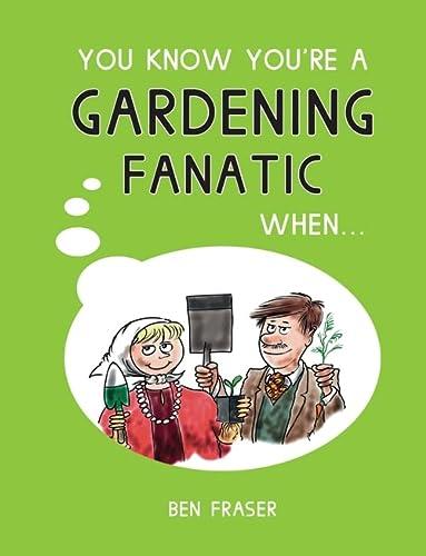9781786850690: You Know You're a Gardening Fanatic When . . .