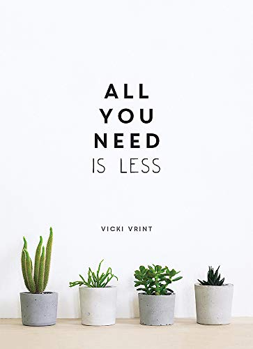 9781786857668: All You Need is Less: Minimalist Living for Maximum Happiness (Gift)