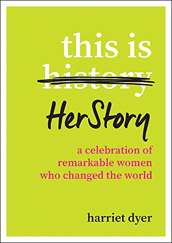 9781786858221: This Is HerStory: A Celebration of Remarkable Women Who Changed the World