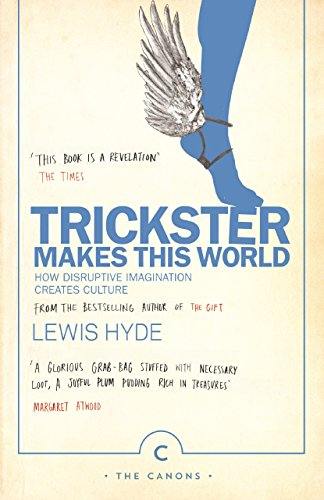 9781786890504: Trickster Makes This World: How Disruptive Imagination Creates Culture. (Canons)