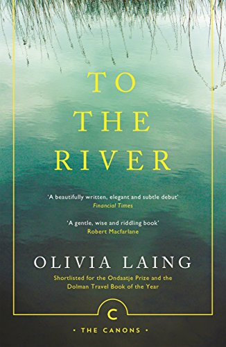 9781786891587: To The River: A Journey Beneath the Surface: 71 (Canons)