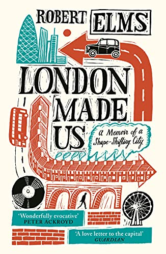 9781786892133: London Made Us: A Memoir of a Shape-Shifting City