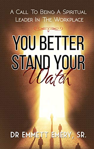 9781786932846: You Better Stand Your Watch - A Call To Being A Spiritual Leader In The Workplace