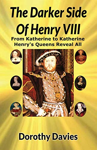9781786950161: The Darker Side of Henry VIII by His Queens