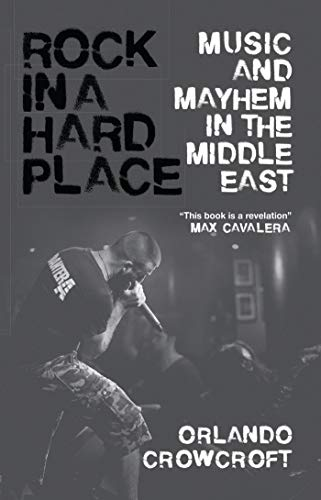 Rock in a Hard Place: Music and Mayhem in the Middle East: Orlando Crowcroft