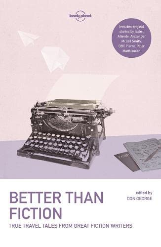 9781787012660: Lonely Planet Better than Fiction: True Travel Tales from Great Fiction Writers (Lonely Planet Travel Literature)