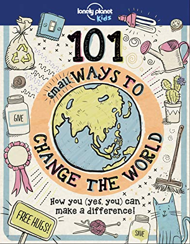 9781787014879: 101 Small Ways to Change the World (Lonely Planet Kids)