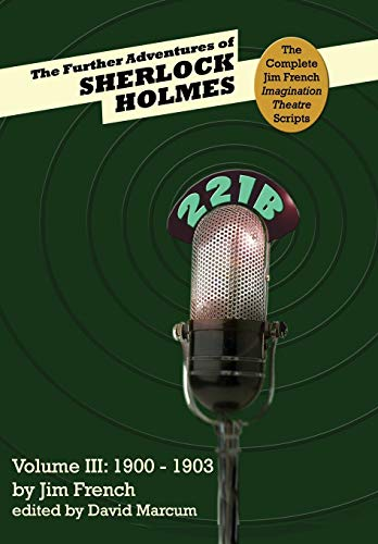 9781787054981: The Further Adventures of Sherlock Holmes (Part III: 1900-1903) (3) (Complete Jim French Imagination Theatre Scripts)