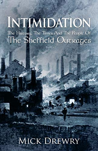 9781787106475: Intimidation: The History, The Times And The People Of The Sheffield Outrages