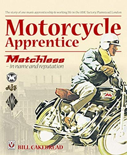 Motorcycle Apprentice: Matchless - in name & reputation (Classic Reprint): Bill Cakebread