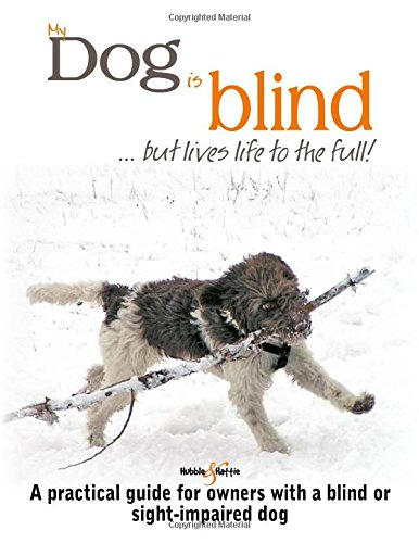 9781787110632: My Dog is Blind - but Lives Life to the Full!: A practical guide for owners with a blind or sight-impaired dog