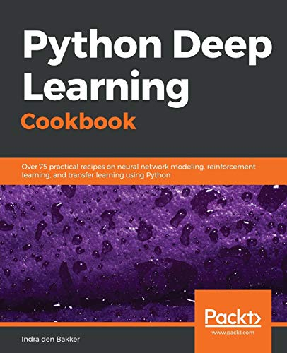 Python Deep Learning Cookbook: Over 75 practical: Bakker, Indra den