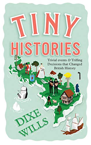 9781787134591: Tiny Histories: Trivial events and trifling decisions that changed British history