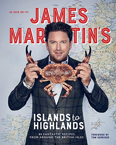 9781787135253: James Martin's Islands to Highlands: 80 Fantastic Recipes from Around the British Isles (with foreword by Tom Kerridge)