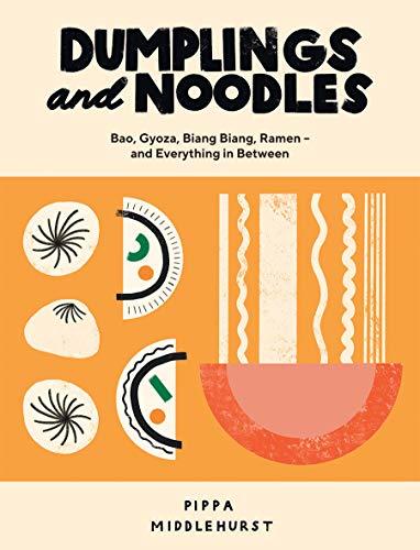 9781787135376: Dumplings and Noodles: Bao, Gyoza, Biang Biang, Ramen - and Everything in Between