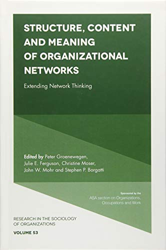 Structure, Content and Meaning of Organizational Networks: Edited by Peter