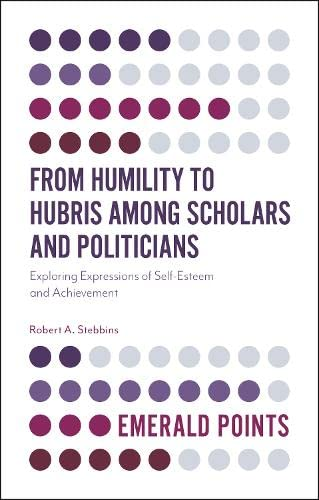 From Humility to Hubris Among Scholars and Politicians: Exploring Expressions of Self-esteem and ...