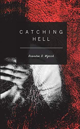 Catching Hell: Brandon D. Wyrick