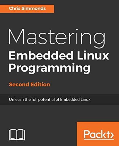 Mastering Embedded Linux Programming - Second Edition: Chris Simmonds