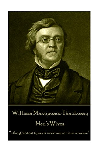 William Makepeace Thackeray - Men's Wives: .the: Thackeray, William Makepeace