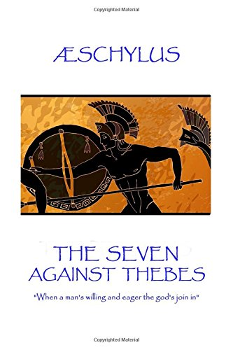 9781787371446: Æschylus - The Seven Against Thebes: When a man's willing and eager the god's join in