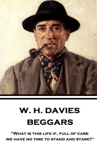 W. H. Davies - Beggars: What Is: W H Davies