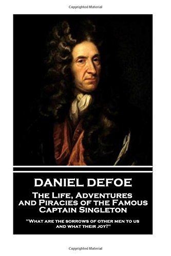9781787374287: Daniel Defoe - The Life, Adventures and Piracies of the Famous Captain Singleton:What are the sorrows of other men to us, and what their joy?