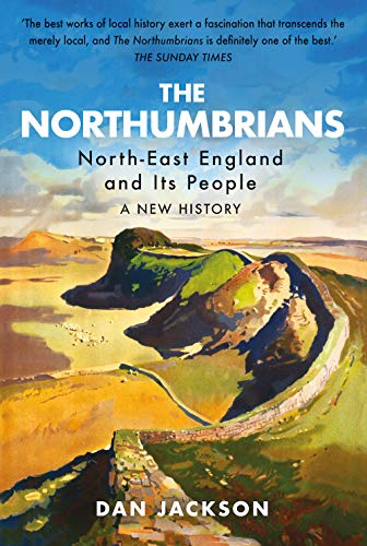 9781787381940: The Northumbrians: North-East England and Its People: A New History