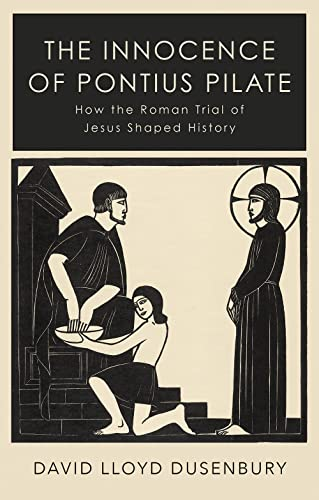 9781787382176: The Innocence of Pontius Pilate: How the Roman Trial of Jesus Shaped History