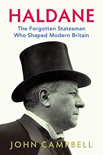 9781787383111: Haldane: The Forgotten Statesman Who Shaped Modern Britain