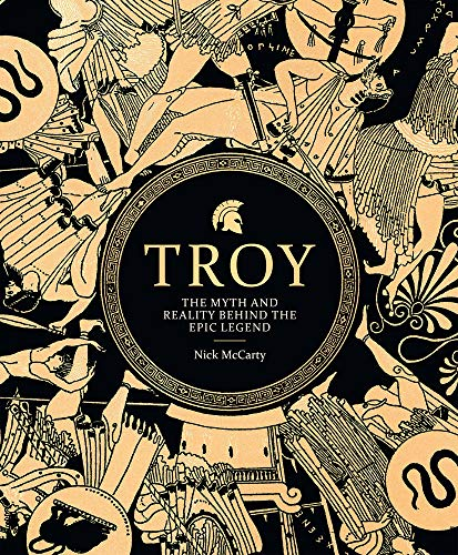 9781787390911: Troy: The Myth and Reality Behind the Epic Legend