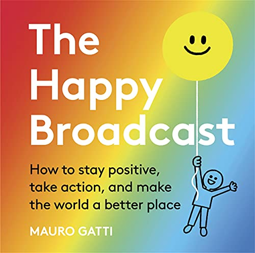 9781787417700: The Happy Broadcast: How to stay positive, take action, and make the world a better place