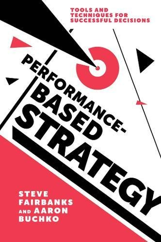 Performance-Based Strategy: Tools and Techniques for Successful Decisions (Hardback): Professor ...