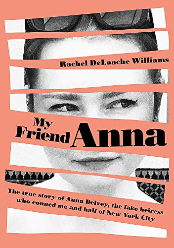 9781787478282: My Friend Anna: The true story of the fake heiress of New York City