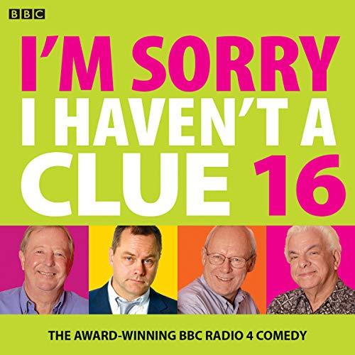 9781787530058: I'm Sorry I Haven't A Clue 16: The Award Winning BBC Radio 4 Comedy
