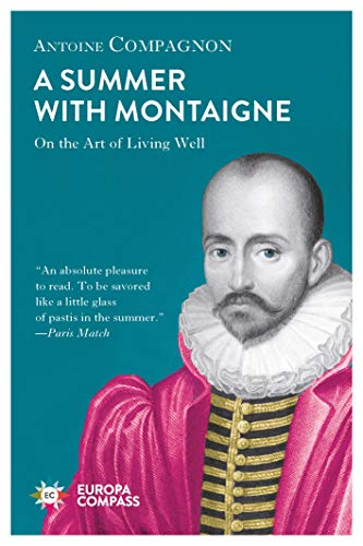 9781787701625: A Summer with Montaigne: On the Art of Living Well