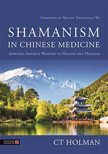 9781787751378: Shamanism in Chinese Medicine: Applying Ancient Wisdom to Health and Healing