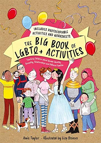 9781787753372: The Big Book of LGBTQ+ Activities: Teaching Children about Gender Identity, Sexuality, Relationships and Different Families