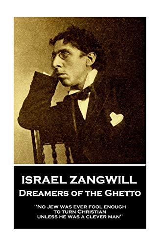Dreamer of the ghetto : the life and works of Israel Zangwill