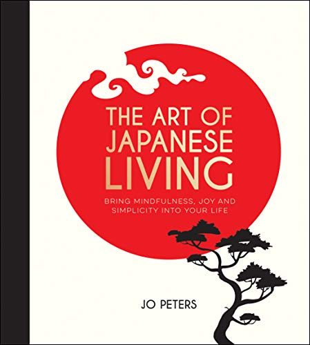 9781787830301: The Art of Japanese Living - Bring Mindfulness, Joy and Simplicity Into Your Life