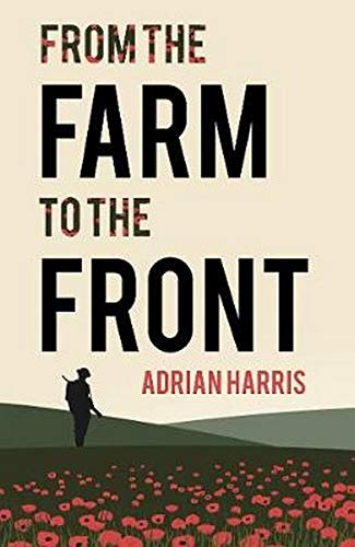From the Farm to the Front: A: Adrian Harris