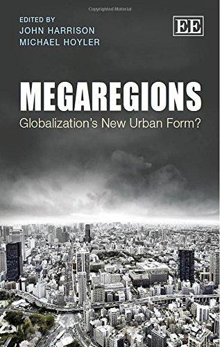 Megaregions: Globalization's New Urban Form?: Michael Hoyler, John