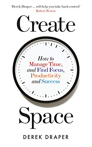 9781788160483: Create Space: How to Manage Time, and Find Focus, Productivity and Success