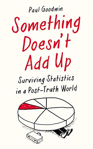 9781788162586: Something Doesn't Add Up: Surviving Statistics in a Number-Mad World